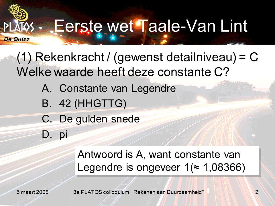De Quizz 5 maart 20088e PLATOS colloquium, Rekenen aan Duurzaamheid 2 Eerste wet Taale-Van Lint (1) Rekenkracht / (gewenst detailniveau) = C Welke waarde heeft deze constante C.