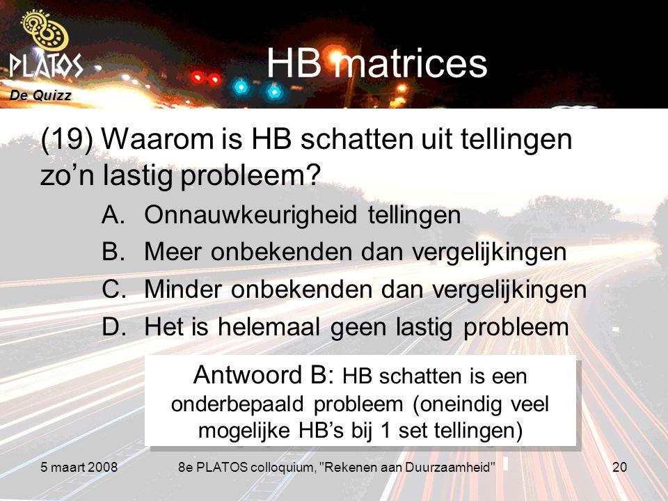 De Quizz 5 maart 20088e PLATOS colloquium, Rekenen aan Duurzaamheid 20 HB matrices (19) Waarom is HB schatten uit tellingen zo'n lastig probleem.
