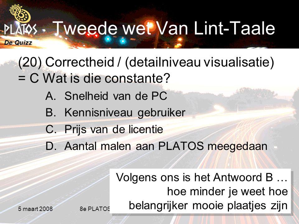 De Quizz 5 maart 20088e PLATOS colloquium, Rekenen aan Duurzaamheid 21 Tweede wet Van Lint-Taale (20) Correctheid / (detailniveau visualisatie) = C Wat is die constante.