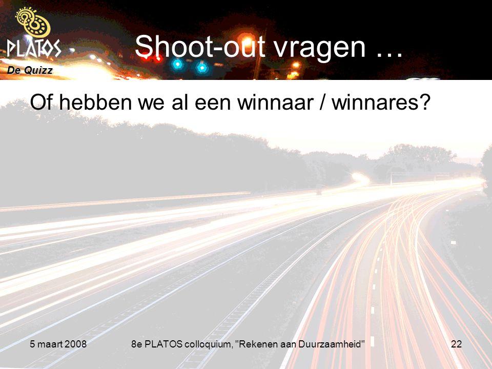 De Quizz 5 maart 20088e PLATOS colloquium, Rekenen aan Duurzaamheid 22 Shoot-out vragen … Of hebben we al een winnaar / winnares