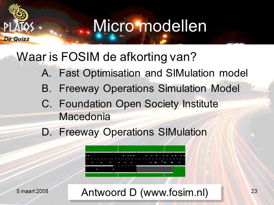 De Quizz 5 maart 20088e PLATOS colloquium, Rekenen aan Duurzaamheid 23 Micro modellen Waar is FOSIM de afkorting van.
