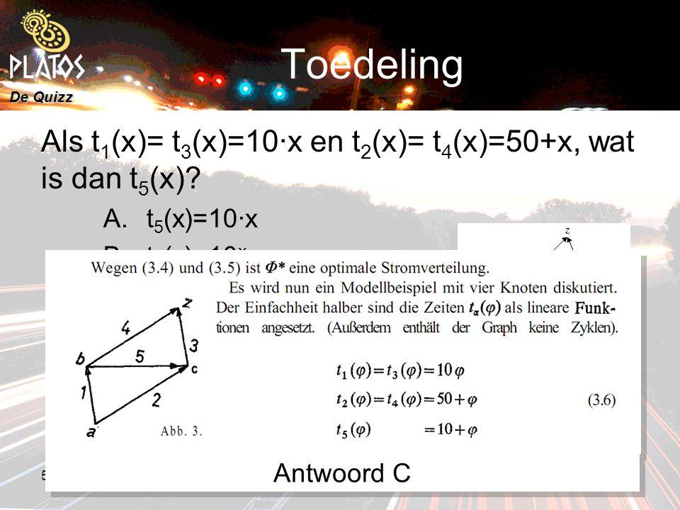 De Quizz 5 maart 20088e PLATOS colloquium, Rekenen aan Duurzaamheid 25 Toedeling Als t 1 (x)= t 3 (x)=10∙x en t 2 (x)= t 4 (x)=50+x, wat is dan t 5 (x).