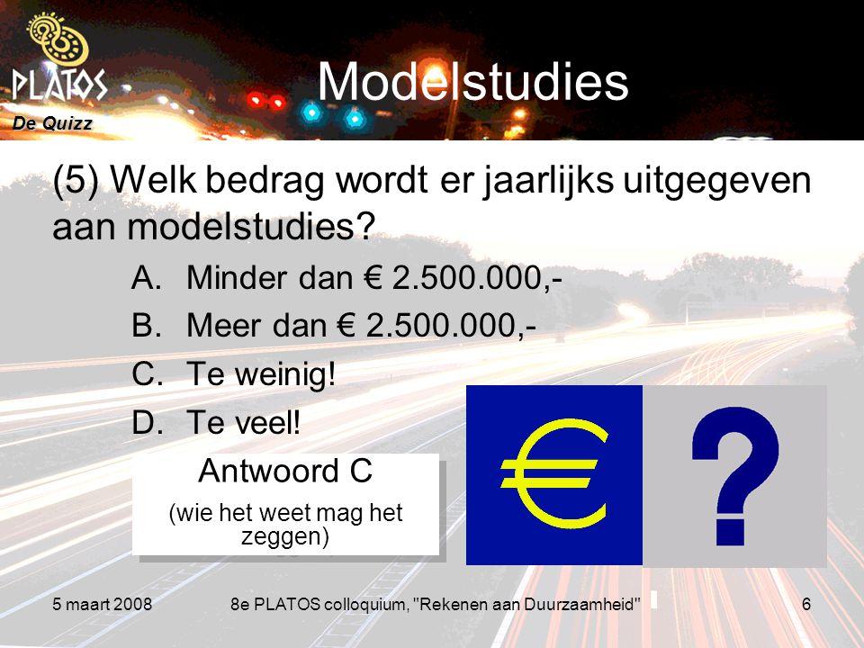 De Quizz 5 maart 20088e PLATOS colloquium, Rekenen aan Duurzaamheid 6 Modelstudies (5) Welk bedrag wordt er jaarlijks uitgegeven aan modelstudies.