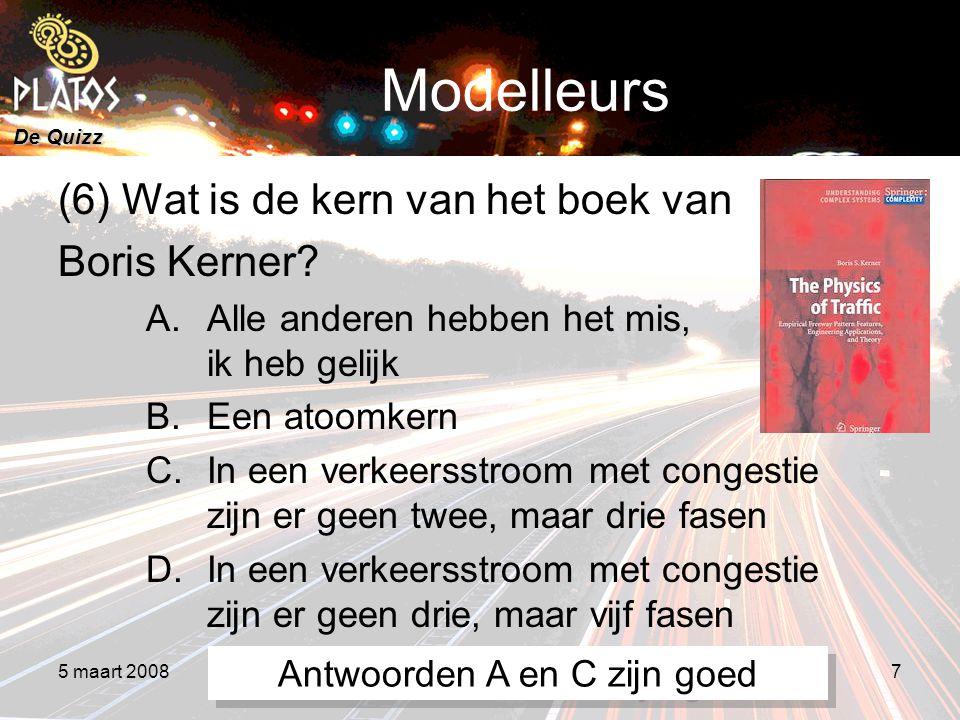 De Quizz 5 maart 20088e PLATOS colloquium, Rekenen aan Duurzaamheid 7 Modelleurs (6) Wat is de kern van het boek van Boris Kerner.