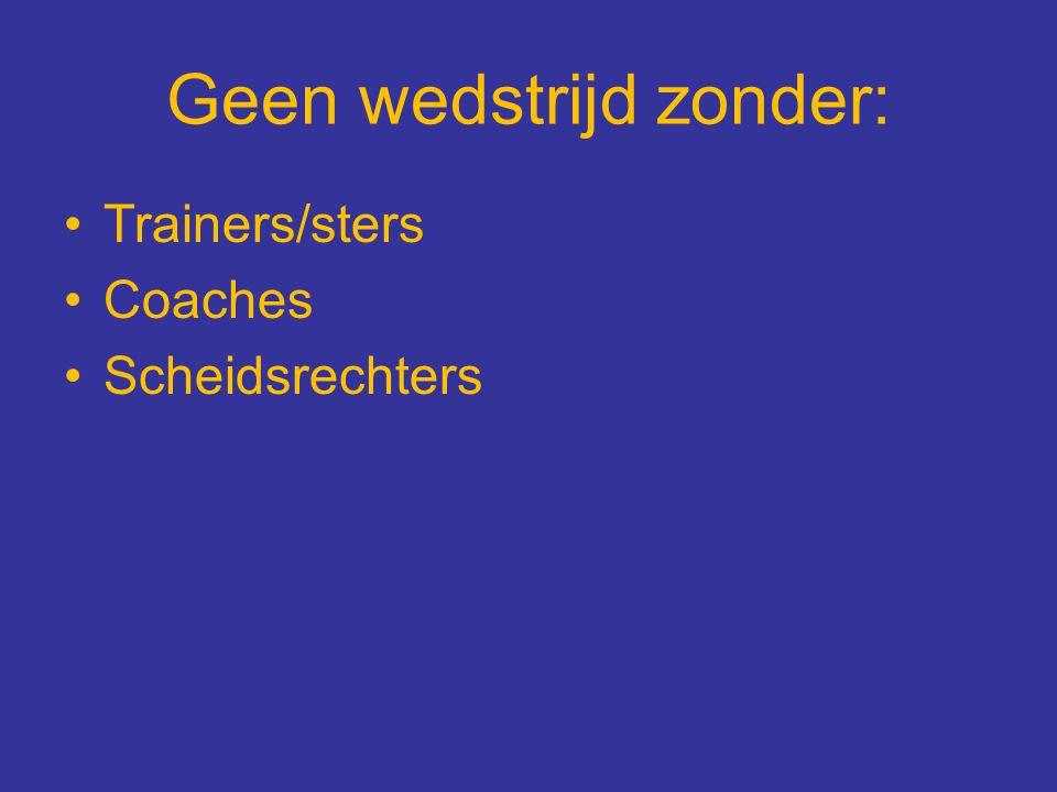 Geen wedstrijd zonder: Trainers/sters Coaches Scheidsrechters