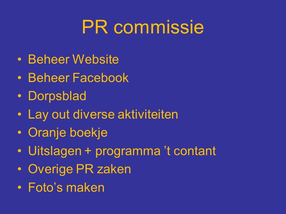 PR commissie Beheer Website Beheer Facebook Dorpsblad Lay out diverse aktiviteiten Oranje boekje Uitslagen + programma 't contant Overige PR zaken Fot