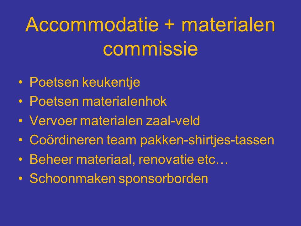 Accommodatie + materialen commissie Poetsen keukentje Poetsen materialenhok Vervoer materialen zaal-veld Coördineren team pakken-shirtjes-tassen Behee