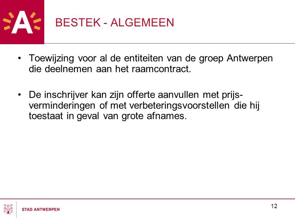 12 BESTEK - ALGEMEEN Toewijzing voor al de entiteiten van de groep Antwerpen die deelnemen aan het raamcontract. De inschrijver kan zijn offerte aanvu