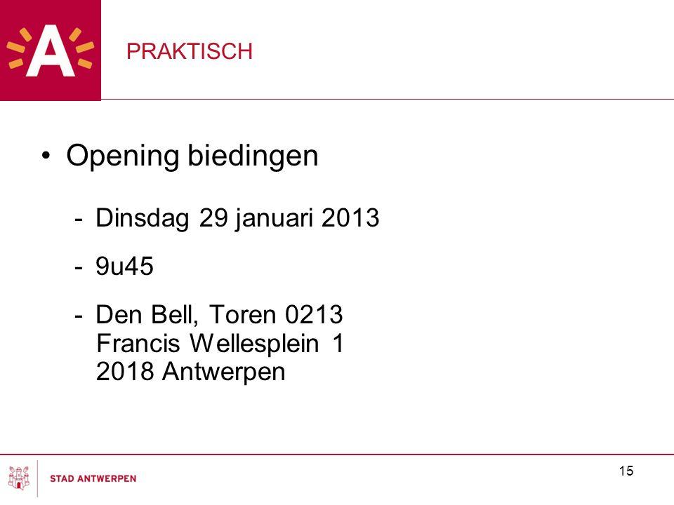 15 PRAKTISCH Opening biedingen -Dinsdag 29 januari 2013 -9u45 -Den Bell, Toren 0213 Francis Wellesplein 1 2018 Antwerpen
