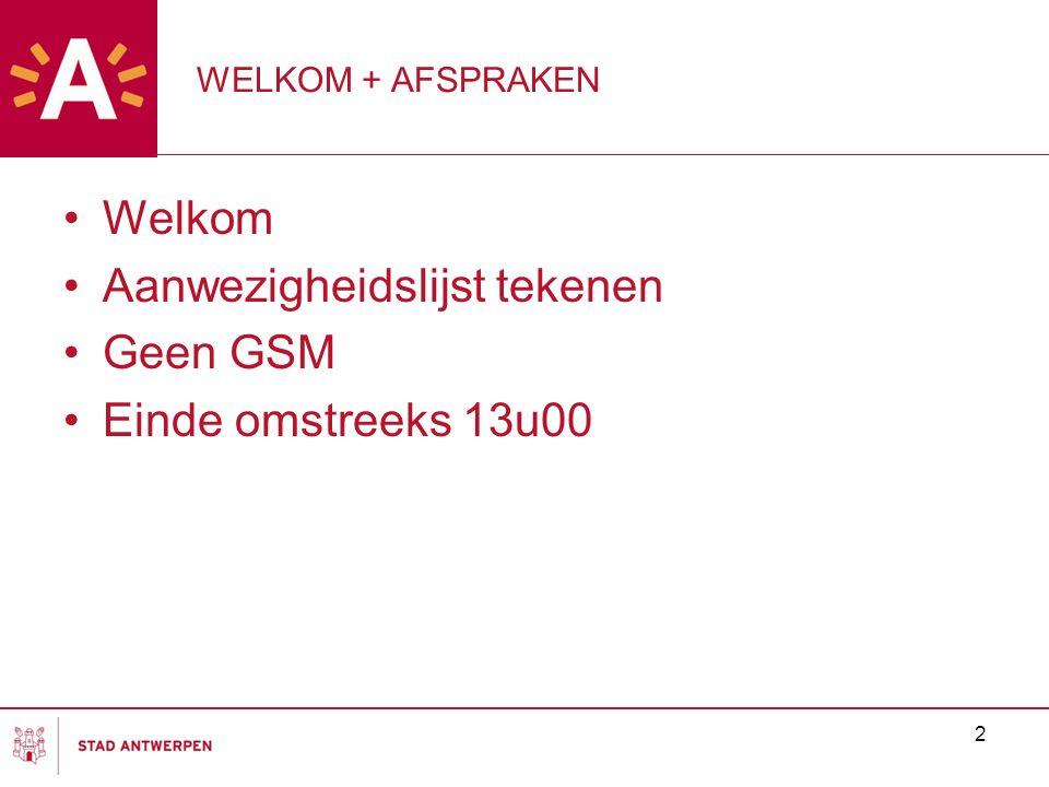 2 WELKOM + AFSPRAKEN Welkom Aanwezigheidslijst tekenen Geen GSM Einde omstreeks 13u00