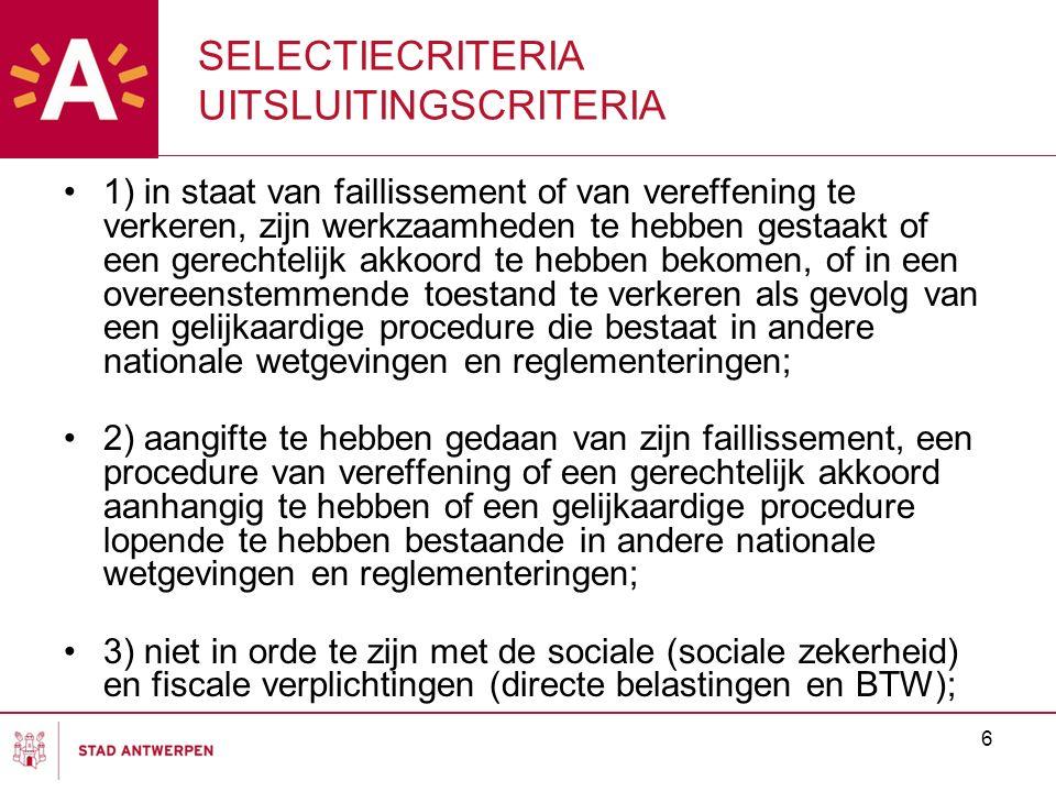 6 SELECTIECRITERIA UITSLUITINGSCRITERIA 1) in staat van faillissement of van vereffening te verkeren, zijn werkzaamheden te hebben gestaakt of een ger