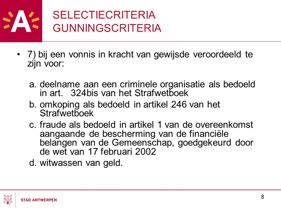 8 SELECTIECRITERIA GUNNINGSCRITERIA 7) bij een vonnis in kracht van gewijsde veroordeeld te zijn voor: a.deelname aan een criminele organisatie als be