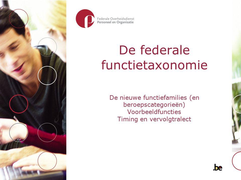 De federale functietaxonomie De nieuwe functiefamilies (en beroepscategorieën) Voorbeeldfuncties Timing en vervolgtralect