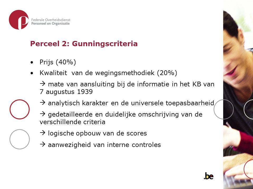 Perceel 2: Gunningscriteria Prijs (40%) Kwaliteit van de wegingsmethodiek (20%)  mate van aansluiting bij de informatie in het KB van 7 augustus 1939