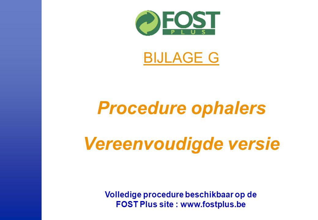 Volledige procedure beschikbaar op de FOST Plus site : www.fostplus.be BIJLAGE G Procedure ophalers Vereenvoudigde versie