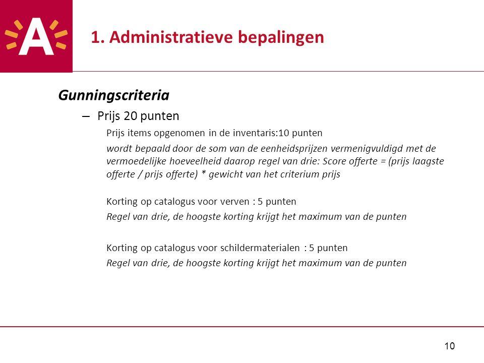 10 1. Administratieve bepalingen Gunningscriteria – Prijs 20 punten Prijs items opgenomen in de inventaris:10 punten wordt bepaald door de som van de