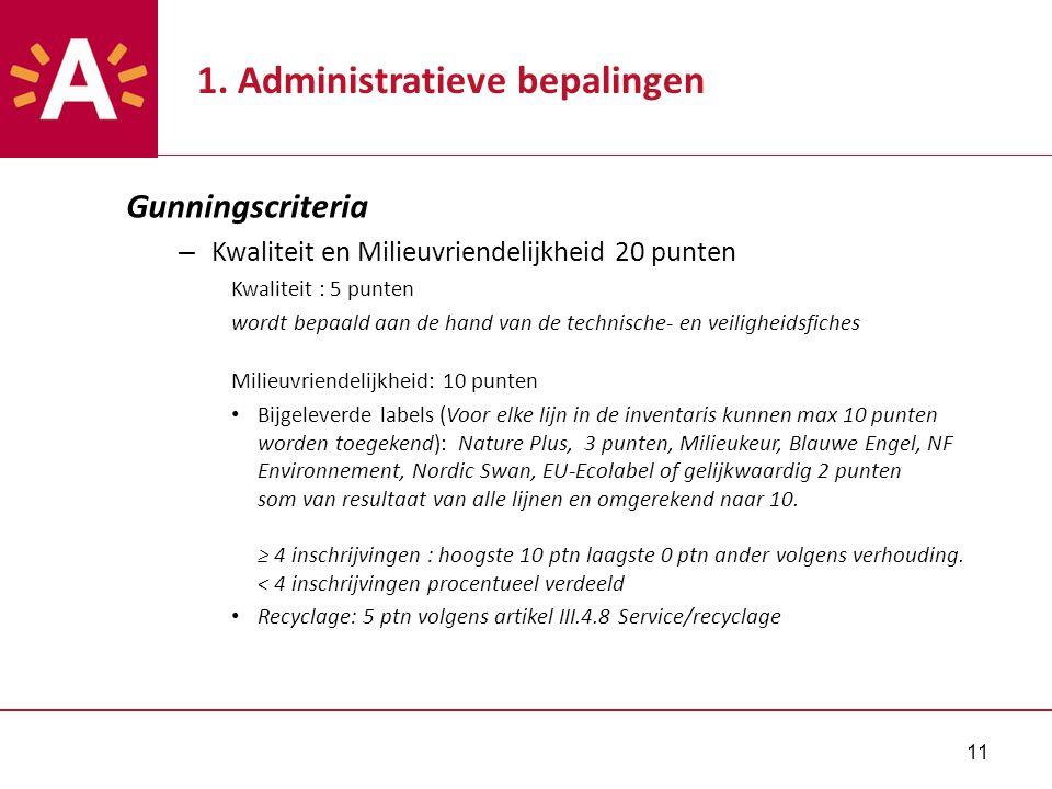 11 1. Administratieve bepalingen Gunningscriteria – Kwaliteit en Milieuvriendelijkheid 20 punten Kwaliteit : 5 punten wordt bepaald aan de hand van de