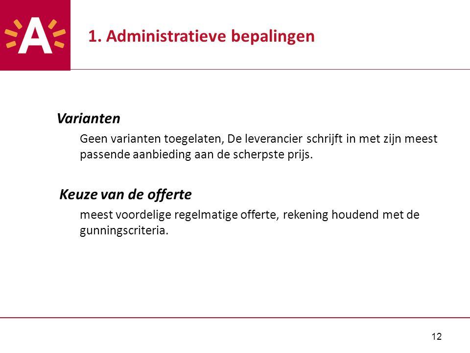 12 1. Administratieve bepalingen Varianten Geen varianten toegelaten, De leverancier schrijft in met zijn meest passende aanbieding aan de scherpste p
