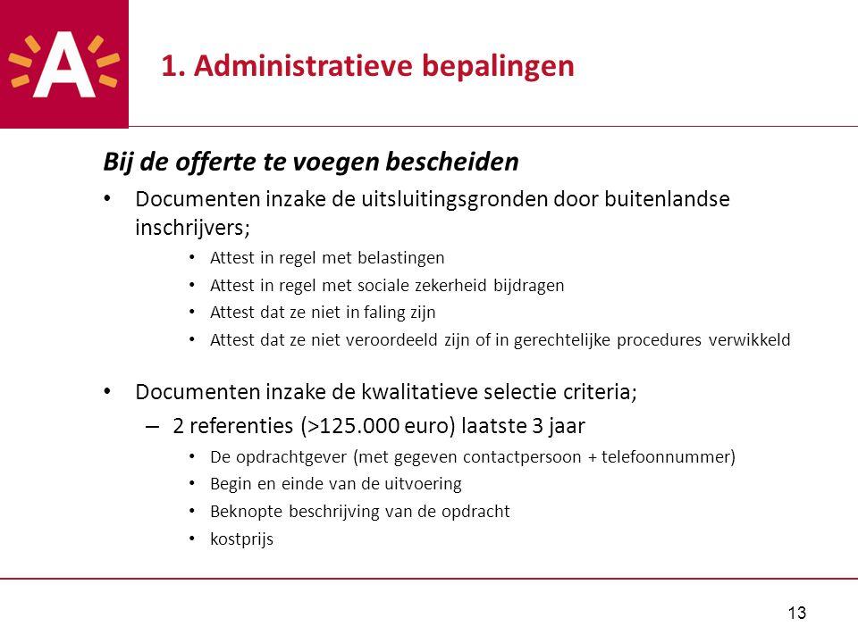 13 1. Administratieve bepalingen Bij de offerte te voegen bescheiden Documenten inzake de uitsluitingsgronden door buitenlandse inschrijvers; Attest i