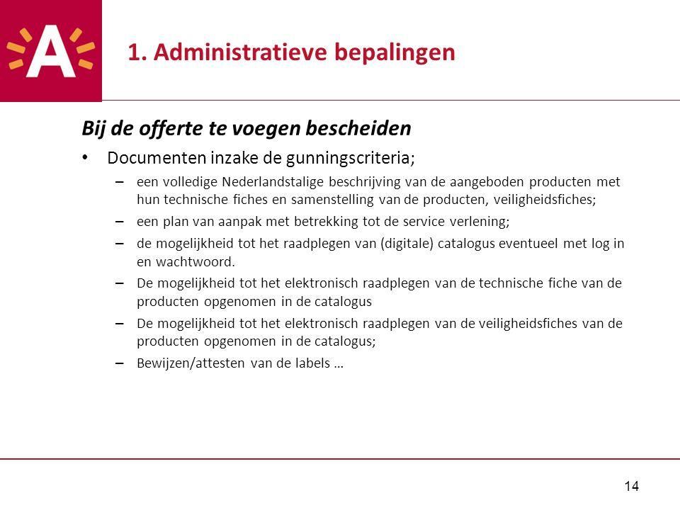 14 1. Administratieve bepalingen Bij de offerte te voegen bescheiden Documenten inzake de gunningscriteria; – een volledige Nederlandstalige beschrijv