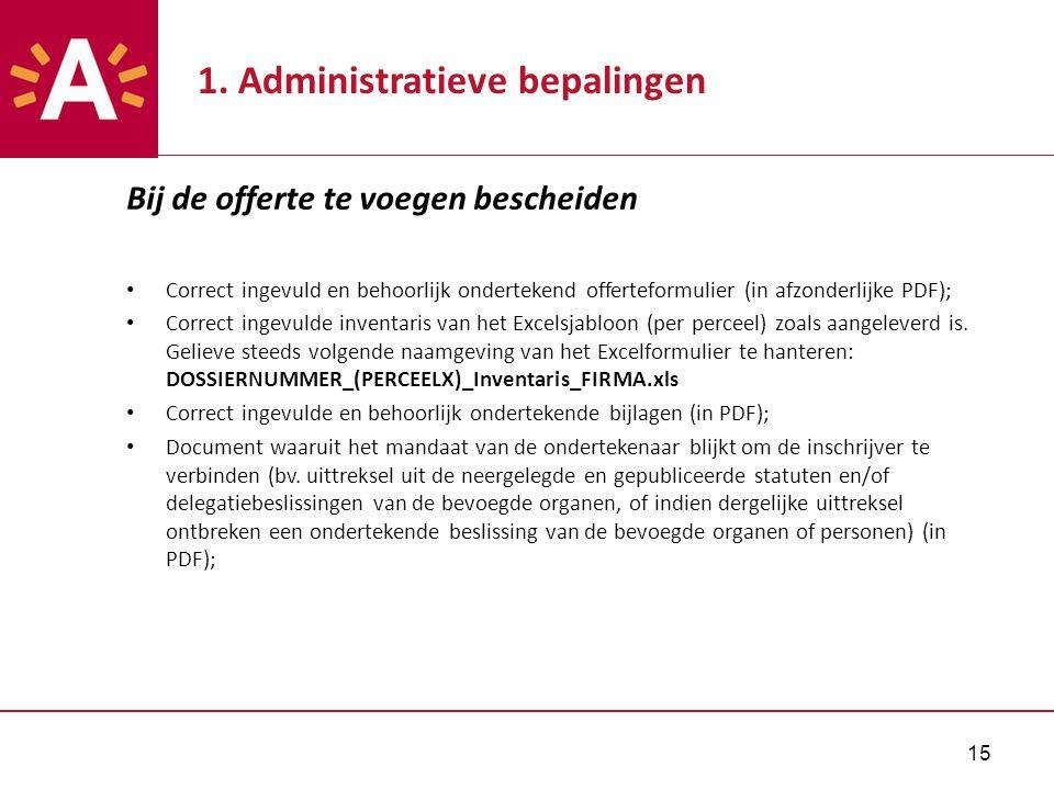 15 1. Administratieve bepalingen Bij de offerte te voegen bescheiden Correct ingevuld en behoorlijk ondertekend offerteformulier (in afzonderlijke PDF
