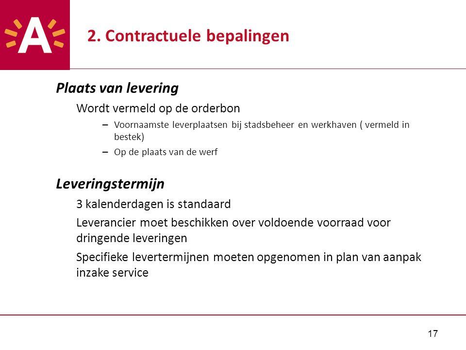 17 2. Contractuele bepalingen Plaats van levering Wordt vermeld op de orderbon – Voornaamste leverplaatsen bij stadsbeheer en werkhaven ( vermeld in b
