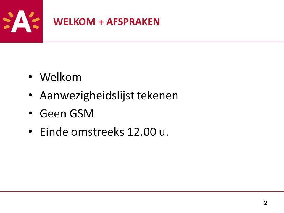 2 WELKOM + AFSPRAKEN Welkom Aanwezigheidslijst tekenen Geen GSM Einde omstreeks 12.00 u.