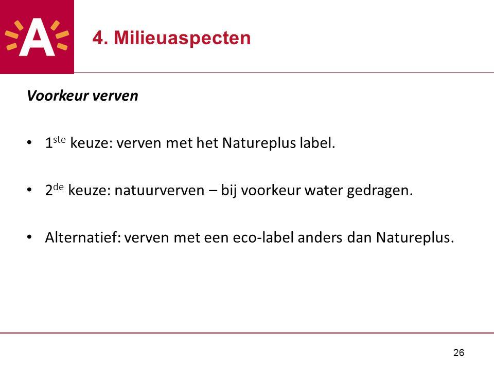 26 Voorkeur verven 1 ste keuze: verven met het Natureplus label. 2 de keuze: natuurverven – bij voorkeur water gedragen. Alternatief: verven met een e