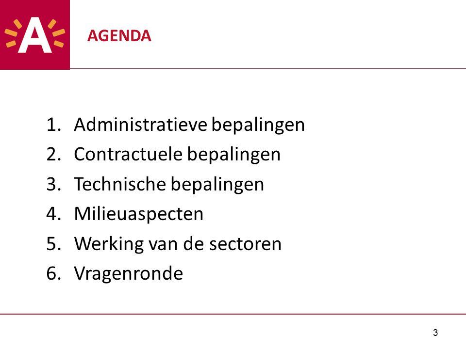 3 AGENDA 1.Administratieve bepalingen 2.Contractuele bepalingen 3.Technische bepalingen 4.Milieuaspecten 5.Werking van de sectoren 6.Vragenronde