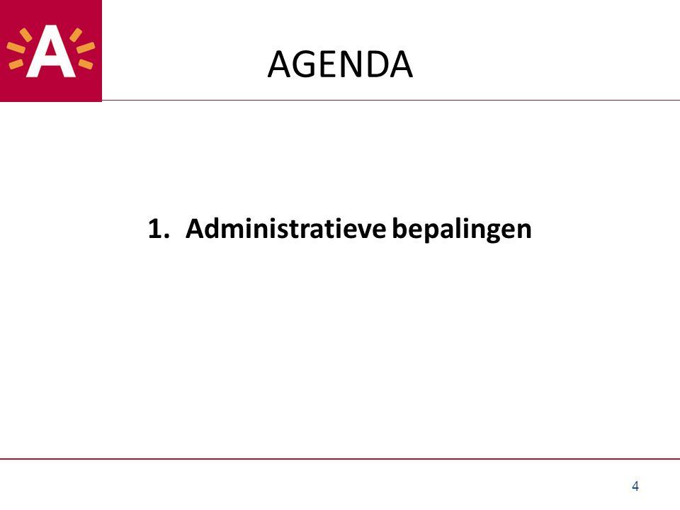 AGENDA 1.Administratieve bepalingen 4