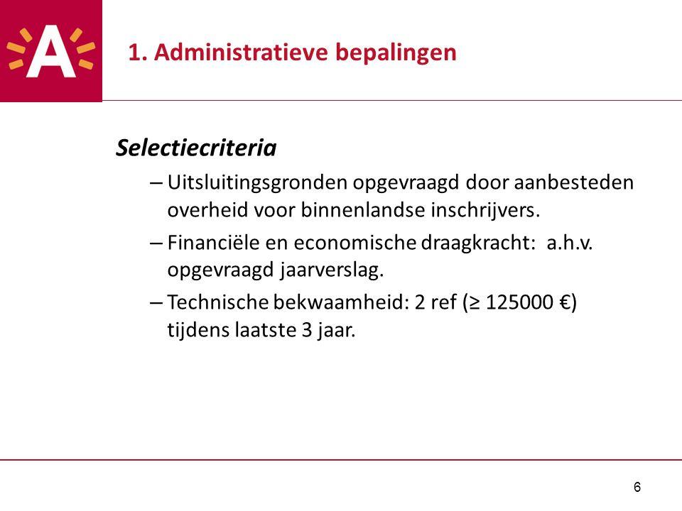6 1. Administratieve bepalingen Selectiecriteria – Uitsluitingsgronden opgevraagd door aanbesteden overheid voor binnenlandse inschrijvers. – Financië