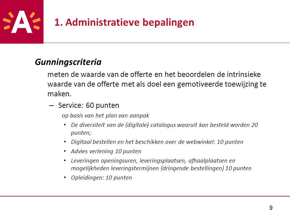 9 1. Administratieve bepalingen Gunningscriteria meten de waarde van de offerte en het beoordelen de intrinsieke waarde van de offerte met als doel ee