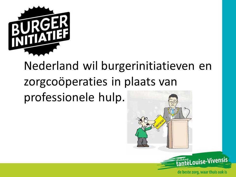 Nederland wil burgerinitiatieven en zorgcoöperaties in plaats van professionele hulp.