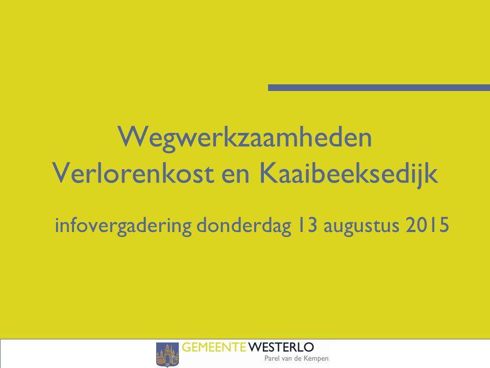 Wegwerkzaamheden Verlorenkost en Kaaibeeksedijk infovergadering donderdag 13 augustus 2015