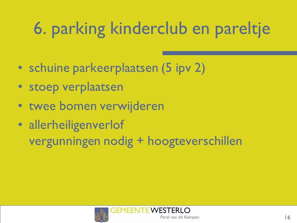 6. parking kinderclub en pareltje 16 schuine parkeerplaatsen (5 ipv 2) stoep verplaatsen twee bomen verwijderen allerheiligenverlof vergunningen nodig