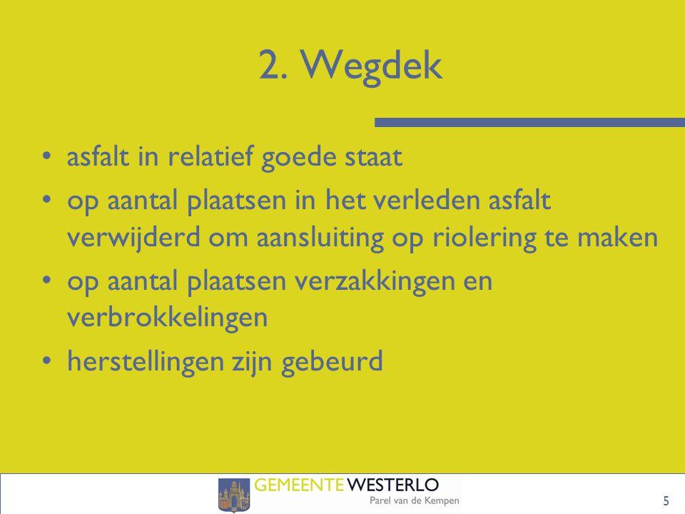 2. Wegdek asfalt in relatief goede staat op aantal plaatsen in het verleden asfalt verwijderd om aansluiting op riolering te maken op aantal plaatsen