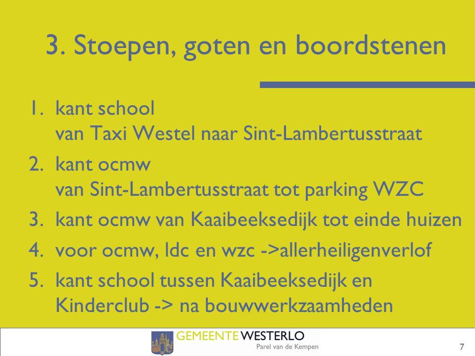 3. Stoepen, goten en boordstenen 1.kant school van Taxi Westel naar Sint-Lambertusstraat 2.kant ocmw van Sint-Lambertusstraat tot parking WZC 3.kant o