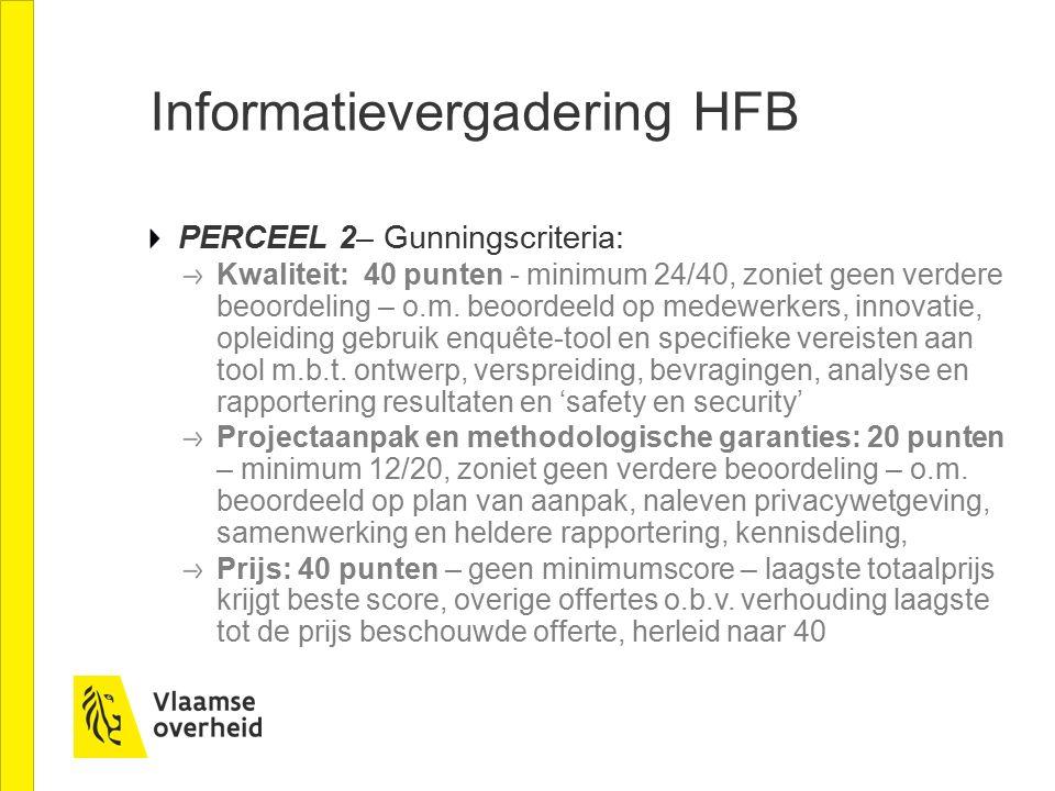 Informatievergadering HFB PERCEEL 2– Gunningscriteria: Kwaliteit: 40 punten - minimum 24/40, zoniet geen verdere beoordeling – o.m. beoordeeld op mede