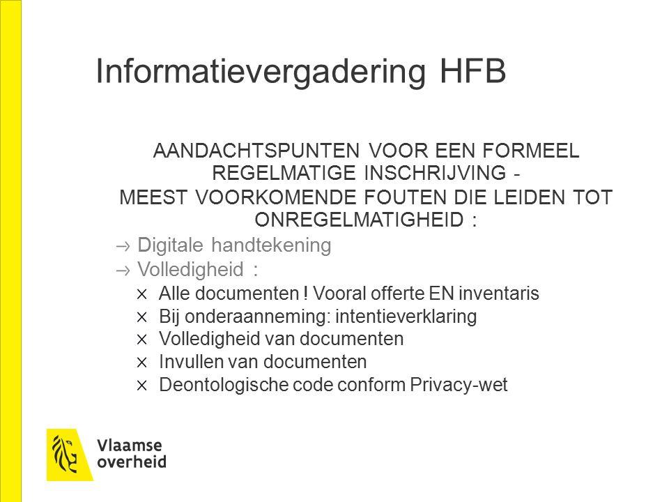 Informatievergadering HFB AANDACHTSPUNTEN VOOR EEN FORMEEL REGELMATIGE INSCHRIJVING - MEEST VOORKOMENDE FOUTEN DIE LEIDEN TOT ONREGELMATIGHEID : Digitale handtekening Volledigheid : Alle documenten .