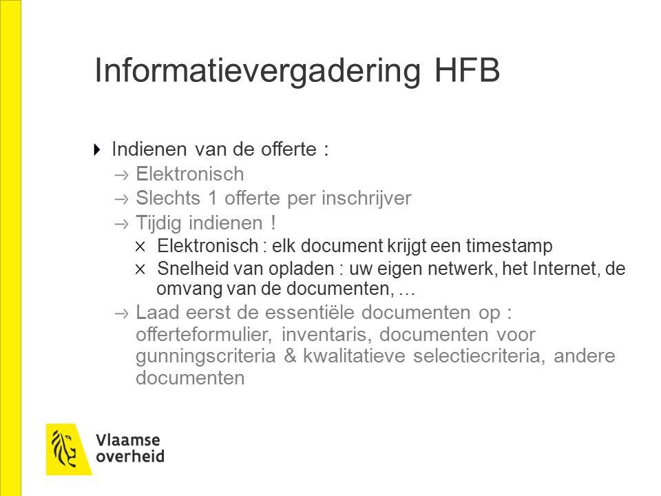 Informatievergadering HFB Indienen van de offerte : Elektronisch Slechts 1 offerte per inschrijver Tijdig indienen .