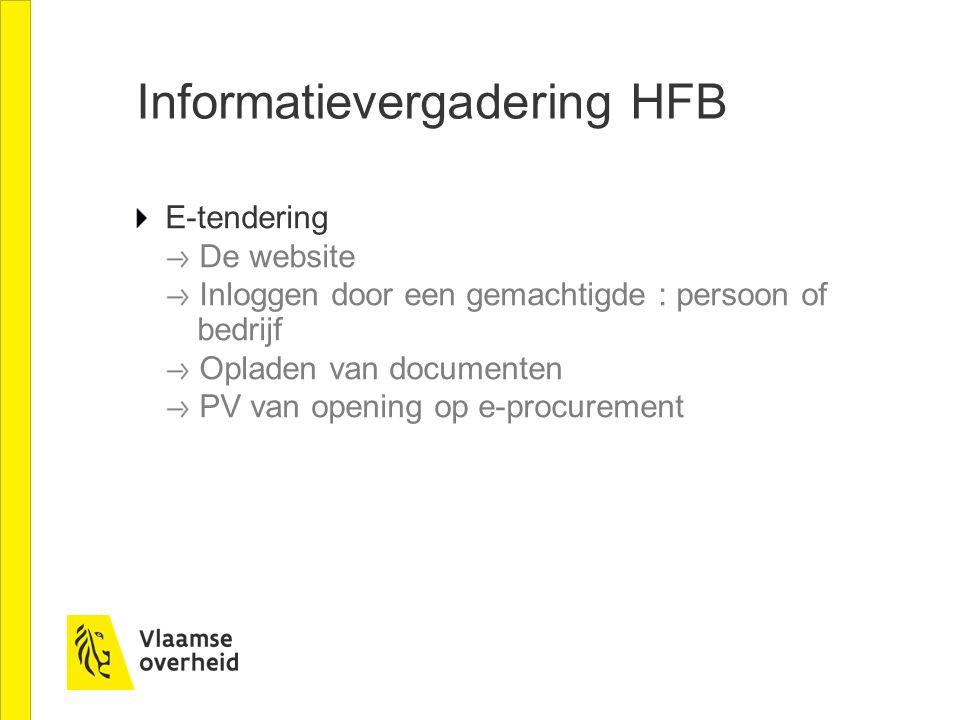 Informatievergadering HFB E-tendering De website Inloggen door een gemachtigde : persoon of bedrijf Opladen van documenten PV van opening op e-procure