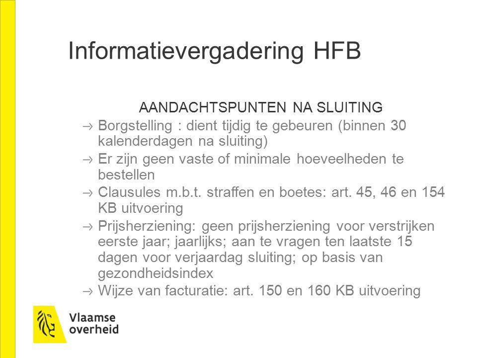 Informatievergadering HFB AANDACHTSPUNTEN NA SLUITING Borgstelling : dient tijdig te gebeuren (binnen 30 kalenderdagen na sluiting) Er zijn geen vaste