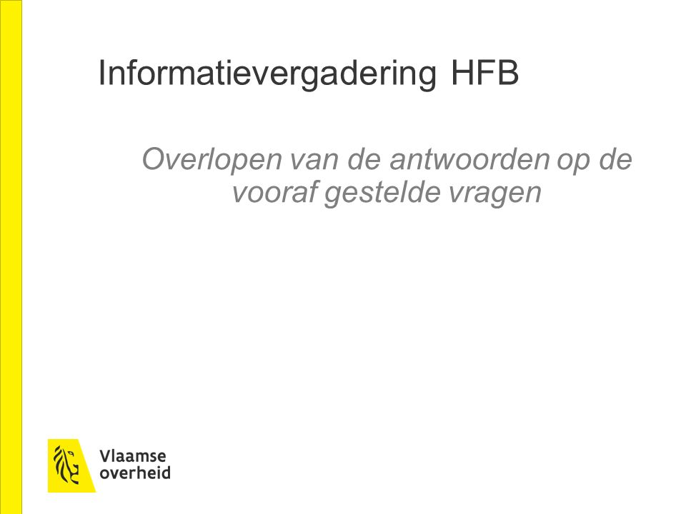 Informatievergadering HFB Overlopen van de antwoorden op de vooraf gestelde vragen