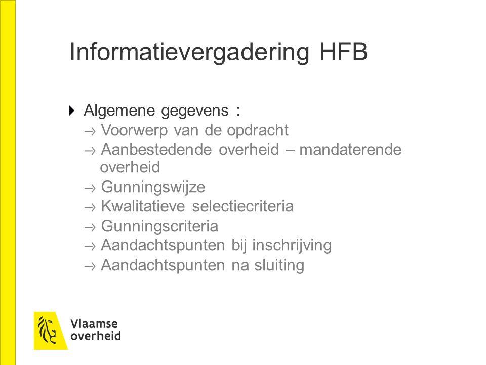 Informatievergadering HFB Algemene gegevens : Voorwerp van de opdracht Aanbestedende overheid – mandaterende overheid Gunningswijze Kwalitatieve selec