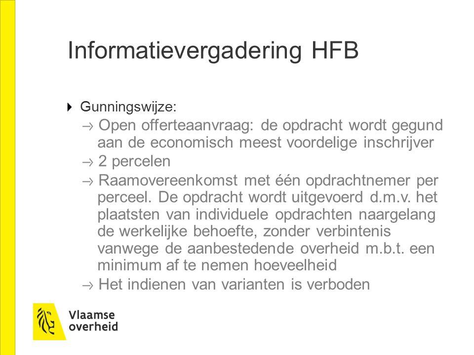 Informatievergadering HFB Gunningswijze: Open offerteaanvraag: de opdracht wordt gegund aan de economisch meest voordelige inschrijver 2 percelen Raamovereenkomst met één opdrachtnemer per perceel.