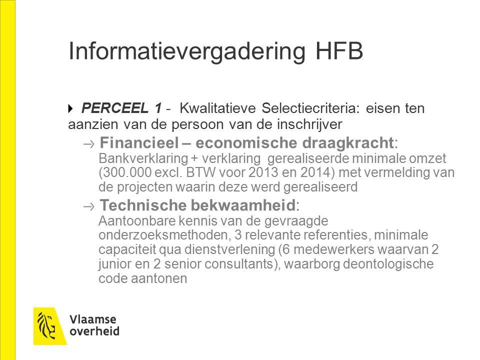 Informatievergadering HFB PERCEEL 2 - Kwalitatieve Selectiecriteria: eisen ten aanzien van de persoon van de inschrijver Financieel – economische draagkracht: Bankverklaring + verklaring gerealiseerde minimale omzet (150.000 excl.