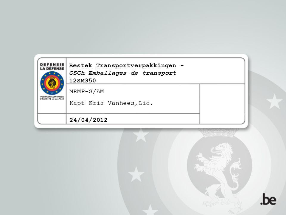 Bestek Transportverpakkingen - CSCh Emballages de transport 12SM350 MRMP-S/AM Kapt Kris Vanhees,Lic. 24/04/2012