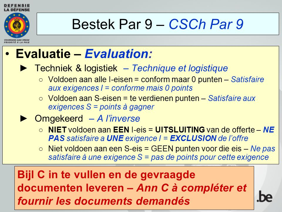 Evaluatie – Evaluation: ►Techniek & logistiek – Technique et logistique ○Voldoen aan alle I-eisen = conform maar 0 punten – Satisfaire aux exigences I