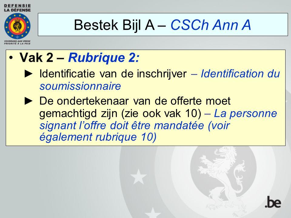 Vak 2 – Rubrique 2: ►Identificatie van de inschrijver – Identification du soumissionnaire ►De ondertekenaar van de offerte moet gemachtigd zijn (zie o