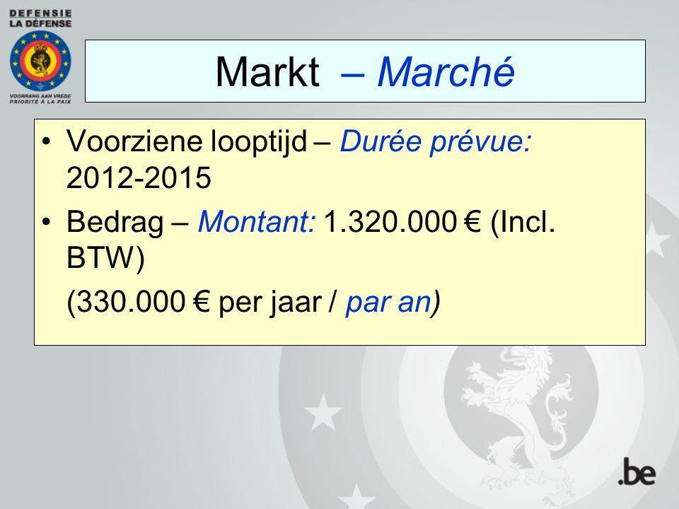Voorziene looptijd – Durée prévue: 2012-2015 Bedrag – Montant: 1.320.000 € (Incl. BTW) (330.000 € per jaar / par an) Markt – Marché